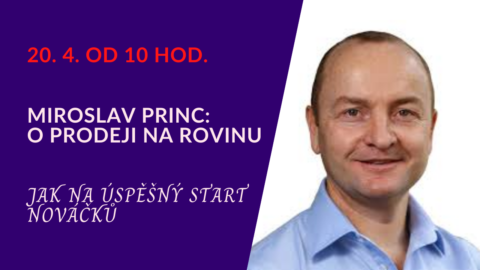 "Miroslav Princ – ""Jak na úspěšný start nováčků"" (živý stream 20.4.od 10 hod.)"
