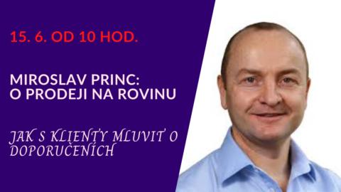 "Miroslav Princ – ""Jak sklienty mluvit o doporučeních"" (živý stream 15.6.od 10 hod.)"