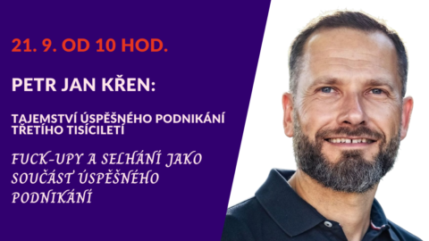 Petr Jan Křen: Fuck-upy a selhání jako součást úspěšného podnikání (živý stream 21.9.od 10 hod.)